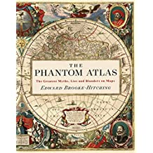 The Phantom Atlas: The Greatest Myths, Lies and Blunders on Maps