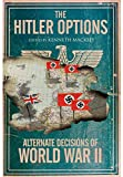 The Hitler Options: Alternate Decisions of World War II by Kenneth Macksey (2015-02-19)