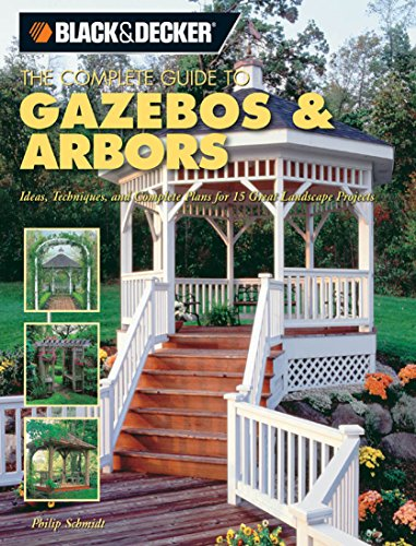 Cheap  Black & Decker The Complete Guide to Gazebos & Arbors (Black &..