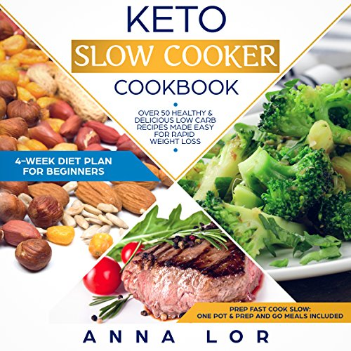 Keto Slow Cooker Cookbook: Best Healthy & Delicious High Fat Low Carb Slow Cooker Recipes Made Easy for Rapid Weight Loss (Includes Ketogenic One-Pot Meals & Prep and Go Meal Diet Plan for Beginners) by Anna Lor