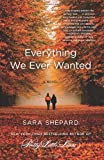 Everything We Ever Wanted, Sara Shepard, 0062080067
