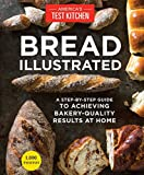 bread at home - Bread Illustrated: A Step-By-Step Guide to Achieving Bakery-Quality Results At Home