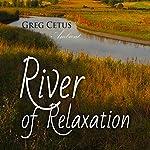 River of Relaxation: Progressive Tension Reduction Technique   Greg Cetus