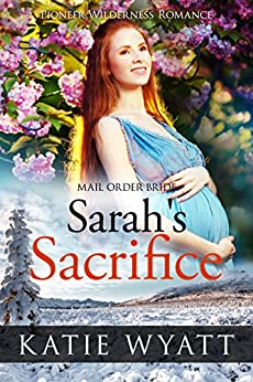 ??TOP?? Mail Order Bride: Sarah's Sacrifice: Inspirational Historical Western (Pioneer Wilderness Romance Series Book 18). years origen towns cuenta Whitmire Quienes Posts REGALO