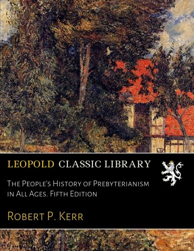The People's History of Prebyterianism in All Ages. Fifth Edition PDF