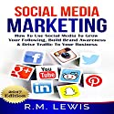 Social Media Marketing: Learn Strategies on How to Use FaceBook, YouTube, Instagram and Twitter to Grow Your Following, Build Brand Awareness and Drive Traffic to Your Business Audiobook by R.M. Lewis Narrated by Michael C. Jones