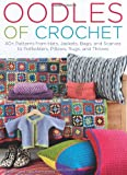 Oodles of Crochet: 40+ Patterns from Hats, Jackets, Bags, and Scarves to Potholders, Pillows, Rugs, and Throws