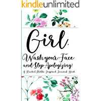 Girl, Wash Your Face And Stop Apologizing! A Rachel Hollis Inspired Journal Book: Ruled, Blank Lined Journal for Empowering Women, Girl Power, Personal Development, Self-Help, Self-Love