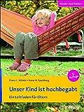 Unser Kind ist hochbegabt: Ein Leitfaden für Eltern (Kinder sind Kinder, Band 14)