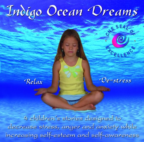 Indigo Ocean Dreams: 4 Children's Stories Designed to Decrease Stress, Anger and...