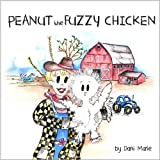 Peanut the Fuzzy Chicken: A Charming Children's Book Inspired by a True Story