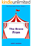 The Brave Fran: When mind is powerful than muscles (The Fran-tastic Series Book 1)