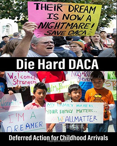 Die Hard DACA: Deferred Action for Childhood Arrivals