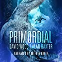 Primordial Audiobook by Alan Baxter, David Wood Narrated by Jeffrey Kafer