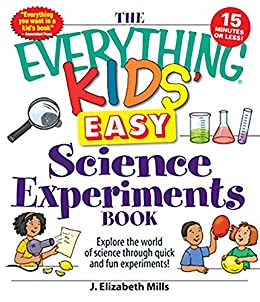 The Everything Kids Easy Science Experiments Book Explore The