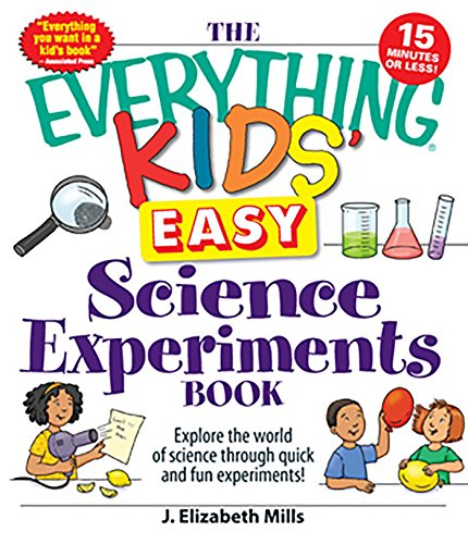 The Everything Kids' Easy Science Experiments Book: Explore the world of science through quick and fun experiments! (Everything Kids)