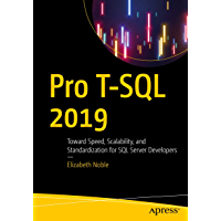 Pro T-SQL 2019: Toward Speed, Scalability, and Standardization for SQL Server Developers (English Edition)