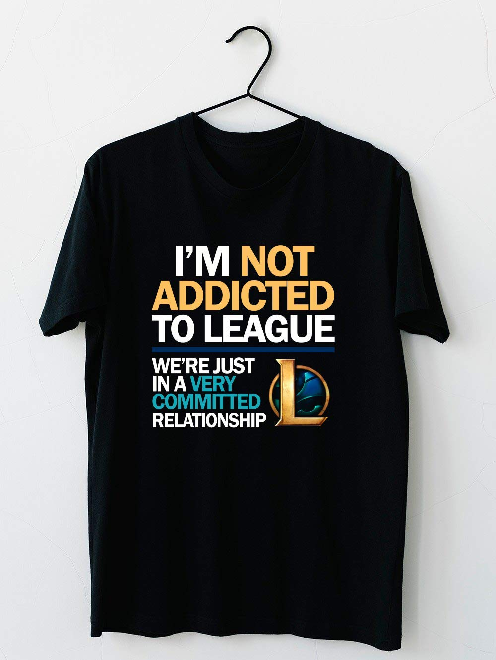I M Not Addicted To League Of Legends T Shirt For Unisex