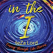 In the I: Easing Through Life-Storms Audiobook by Teza Lord Narrated by Teza Lord