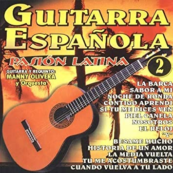 Guitarra Espanola: Pasion Latina 2 by Manny Olivera: Manny Olivera ...