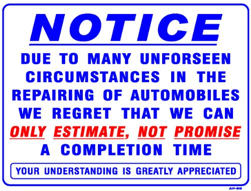 NOTICE DUE TO MANY UNFORSEEN CIRCUMSTANCES IN THE REPAIRING OF AUTOMOBILES WE REGRET THAT WE CAN ONLY ESTIMATE, NOT PROMISE A COMPLETION TIME 18x24 Heavy Duty Plastic Sign