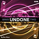 Undone: Series 2 Radio/TV Program by Ben Moor Narrated by Ben Moor, Alex Tregear, Duncan Wisbey