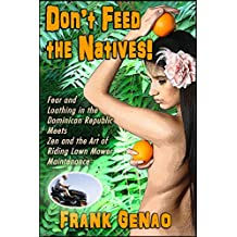 Don't feed the Natives: Fear and Loathing in the Dominican Republic Meets Zen and the Art of Riding Lawn Mower Maintenance (The Sex Lives of Misfits Book 3)
