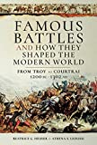 Famous Battles and How They Shaped the Modern World: From Troy to Courtrai, 1200 BC – 1302 AD