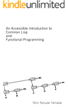 An Accessible Introduction to Common Lisp and Functional Programming
