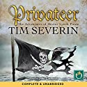 Privateer: Pirate Series, Book 4 Audiobook by Tim Severin Narrated by John Cormack
