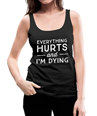 ccf1c8c2e79d Spreadshirt Everything Hurts and I'm Dying Funny Gym Quote Women's Tank Top,  ...