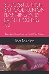 SUCCESSFUL HIGH SCHOOL REUNION PLANNING AND EVENT HOSTING  101: Basics about Hosting Events for 5 to 30 Year Reunions Paperback