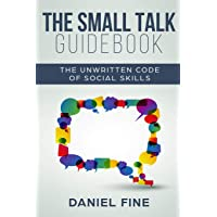 The Small Talk Guidebook: Master The Unwritten Code of Social Skills and How Simple...