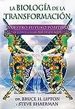 img - for La biolog?-a de la transformaci?3n / Spontaneous Evolution: Nuestro futuro positivo (y c?3mo llegar all?- desde aqu?-) / Our Positive Future (Spanish Edition) by Bruce H., Ph.D. Lipton (2012-10-30) book / textbook / text book