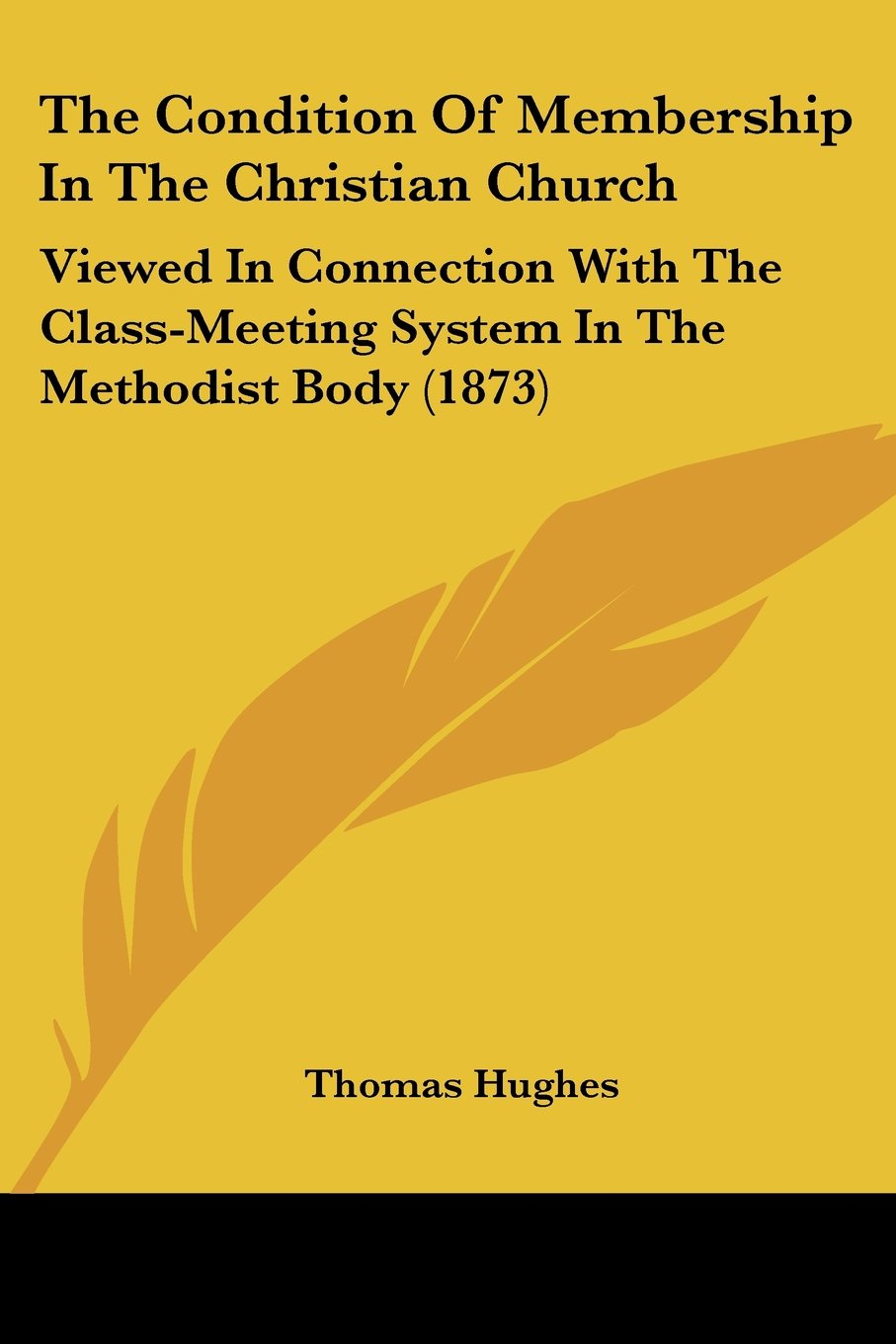 Read Online The Condition Of Membership In The Christian Church: Viewed In Connection With The Class-Meeting System In The Methodist Body (1873) ebook