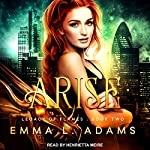 Arise: Legacy of Flames Series, Book 2 | Emma L. Adams