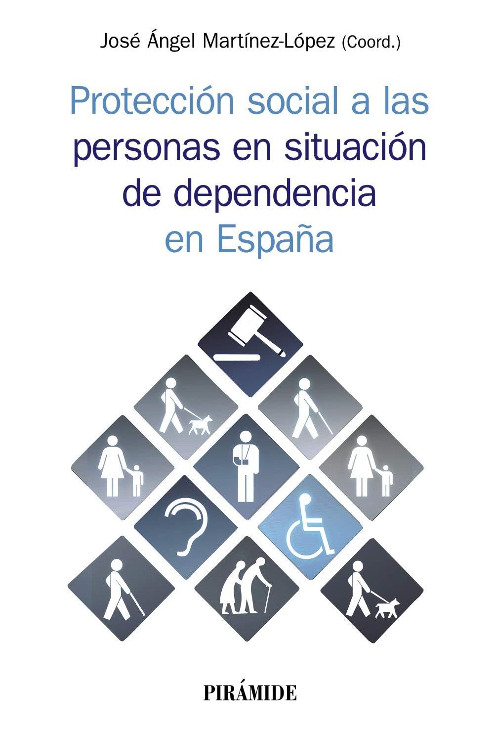 Protección social a las personas en situación de dependencia en España Psicología: Amazon.es: Martínez López, José Ángel: Libros