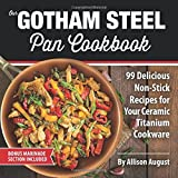 Our Gotham Steel Pan Cookbook: 99 Delicious Non-Stick Recipes for Your Ceramic Titanium Cookware (Smart Easy Healthy Lifestyle Recipes for Nutritious Stove Top Cooking) (Volume 1)