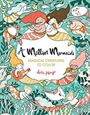 A Million Mermaids: Magical Creatures to Color (Volume 7)