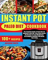 Do you want to lose your weight and never let it come back?Are you currently following a Paleo diet or planning to have one in the near future?Would you like to get a lot more from your Instant Pot?Are you concerned about the food you'll be a...
