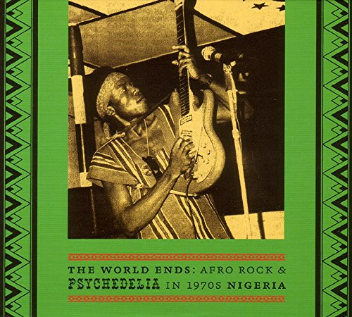 The World Ends: Afro Rock and Psychedelia In 1970s Nigeria by Soundway Records