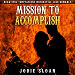 Mission to Accomplish: Beautiful Temptations Motorcycle Club Romance, Volume 2 | Jodie Sloan