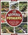 Les nouveaux potagers. Sur bottes de paille, sur buttes, sous couvert végétal permanent, sur lasagnes, en carrés, sous abri, en bacs par Elger