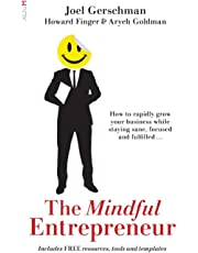 The Mindful Entrepreneur: How to rapidly grow your business while staying sane, focused and fulfilled...