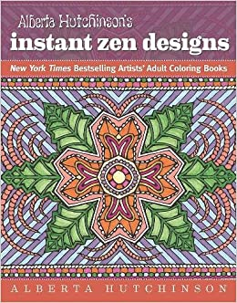 Alberta Hutchinsons Instant Zen Designs New York Times Bestselling Artists Adult Coloring Books Hutchinson 9781944686017 Amazon