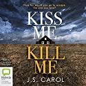 Kiss Me Kill Me Audiobook by J. S. Carol Narrated by Laurence Bouvard
