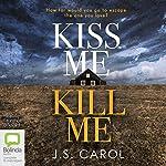 Kiss Me Kill Me | J. S. Carol