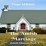 The Amish Marriage: Amish Chances, Book 3 | Paige Millikin