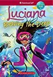 img - for Luciana: Braving the Deep (American Girl: Girl of the Year 2018, Book 2) book / textbook / text book