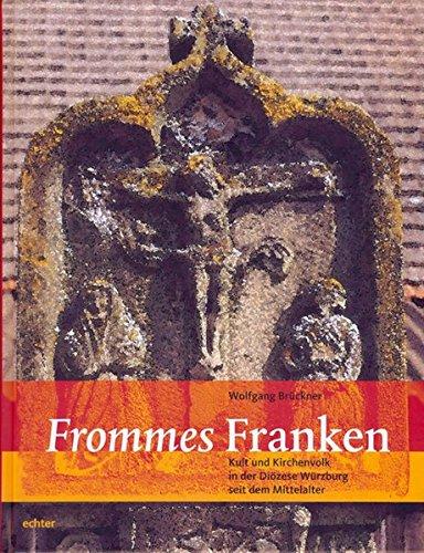 Frommes Franken: Kult und Kirchenvolk in der Diözese Würzburg seit dem Mittelalter
